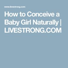 How to Conceive a Baby Girl Naturally | LIVESTRONG.COM