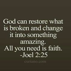 God can restore what is broken and change it into something amazing. All you need is faith. Joel Lord, I lean into you. And have faith in your plan for my life. The Words, Religious Quotes, Spiritual Quotes, Motivation Positive, Beautiful Words, Faith In God, True Faith, Quotes About God, Gods Will Quotes