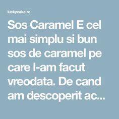 Sos Caramel E cel mai simplu si bun sos de caramel pe care l-am facut vreodata. De cand am descoperit acest sos, nu mai cumpar din comert :) Mai, Sweet, Candies, Candy