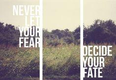"""""""Nunca dejes que tu miedo decida tu destino."""""""
