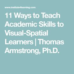 11 Ways to Teach Academic Skills to Visual-Spatial Learners | Thomas Armstrong, Ph.D.