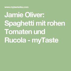 Jamie Oliver: Spaghetti mit rohen Tomaten und Rucola - myTaste