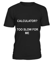 """# Funny Math Calculator? Too Slow For Me T-Shirt .  Special Offer, not available in shops      Comes in a variety of styles and colours      Buy yours now before it is too late!      Secured payment via Visa / Mastercard / Amex / PayPal      How to place an order            Choose the model from the drop-down menu      Click on """"Buy it now""""      Choose the size and the quantity      Add your delivery address and bank details      And that's it!      Tags: Simple Fun Math, funny math…"""