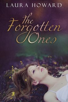 "Book Chick City | Reviewing Urban Fantasy & Romance | DEBUT AUTHOR SPOTLIGHT: Laura Howard ""The Forgotten Ones"" (YA Paranormal Romance)"