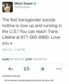 Please call if you need it. You are worthy and worth it. Being trans is not the end. You have so much ahead of you