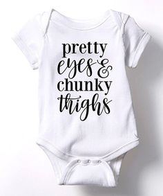 Love this White \'Pretty Eyes & Chunky Thighs\' Bodysuit - Infant on #zulily…