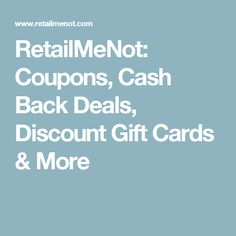 RetailMeNot: Coupons, Cash Back Deals, Discount Gift Cards & More