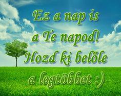 Ez a nap is a Te napod! Hozd ki belőle a legtöbbet :) # www.facebook.com/angyalimenedek