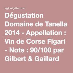 Dégustation Domaine de Tanella 2014 - Appellation : Vin de Corse Figari - Note : 90/100 par Gilbert & Gaillard