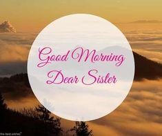 good-morning-sister-dear Good Morning Sister Images, Good Morning Gif, Good Morning Picture, Morning Pictures, Good Morning Wishes, Good Morning Quotes, Morning Sayings, Prayers For Sister, Wishes For Sister