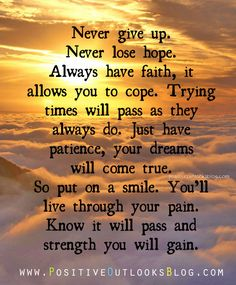 Always have faith - positive outlooks and humor positive outlook, positive Having Faith Quotes, Quotes About Strength In Hard Times, Hope Quotes, Smile Quotes, Wisdom Quotes, Strength Quotes, Keep The Faith, Have Faith, The Words