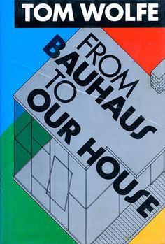 From Bauhaus to Our House by Tom Wolfe. Designer unknown