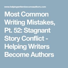 Most Common Writing Mistakes, Pt. 52: Stagnant Story Conflict - Helping Writers Become Authors
