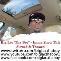 Big Lac - Imma Show This - Slowed & Thowed by Oowee Promotions on SoundCloud
