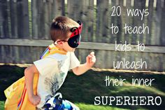 20 ways to teach kids to unleash their inner superhero