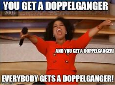 8. This incredible meme:WHY ARE THERE SO MANY DOPPLEGANGERS? WHERE DID THAT PLOT LINE GO?