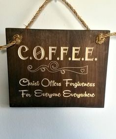 C.O.F.F.E.E. Christ Offers Forgiveness For Everyone Everywhere ~ Wood Wall Decor With Carved Motifs/Fonts by RandRSigns on Etsy