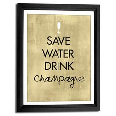 Save Water Drink Champagne 8x10 art print, words typography, quote art. $14.00, via Etsy.