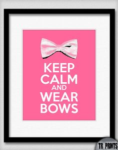 Cute for little girls room.Keep Calm and Wear Bows Print by TRPrints Keep Calm Posters, Keep Calm Quotes, Little Girl Rooms, Little Girls, Bow Art, Keep Clam, Keep Calm Signs, Cheer Quotes, Some Quotes