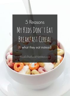 5 Reasons My Kids Don't Eat Breakfast Cereal and What They Eat Instead | Back To The Book Nutrition