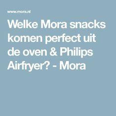 Welke Mora snacks komen perfect uit de oven & Philips Airfryer? - Mora