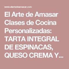 El Arte de Amasar Clases de Cocina Personalizadas: TARTA INTEGRAL DE ESPINACAS, QUESO CREMA Y CHAMPIGNONES