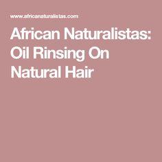 African Naturalistas: Oil Rinsing On Natural Hair