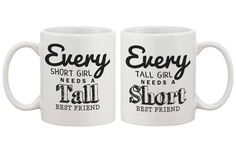 Cute Coffee Mugs for Best Friends - Every Short Girl Needs a Tall Best Friend - BFF gift and accessories