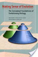Making Sense of Evolution: The Conceptual Foundations of Evolutionary Biology: The Conceptual Foundations of Evolutionary Biology (Google eBook); Massimo Pigliucci, Jonathan Kaplan
