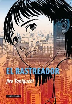 El rastreador. Taniguchi, Jiro. Consulta disponibilidad en http://biblos.uam.es/uhtbin/cgisirsi/x/0/0/57/5/0?searchdata1=981636{CKEY}&searchfield1=GENERAL^SUBJECT^GENERAL^^&user_id=WEBSERVER