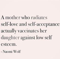 A mother who radiates self love and self acceptance actually vaccinates her daughter's against low self esteem. Mommy Quotes, Me Quotes, Motivational Quotes, Inspirational Quotes, Family Quotes, Great Quotes, Quotes To Live By, Being A Mom Quotes, Working Mom Quotes