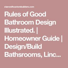 Rules of Good Bathroom Design Illustrated. | Homeowner Guide | Design/Build  Bathsrooms,