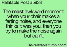 no, awkward is actually farting and blaming the chair and actually being able to make the noise again. like a boss.