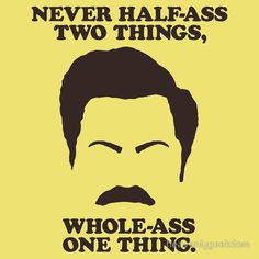 TShirtGifter presents: Ron Swanson - Never Half-Ass Two Things, Whole-Ass One Thing.
