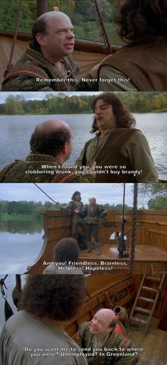 """Do you want me to send you back to where you were? Unemployed? In Greenland?"" (The Princess Bride)"