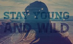 stay young and wild | Find more: www.pinterest.com/AnkApin/wild-free
