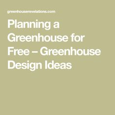 Planning a Greenhouse for Free – Greenhouse Design Ideas
