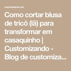Como cortar blusa de tricô (lã) para transformar em casaquinho | Customizando - Blog de customização de roupas, moda, decoração e artesanato