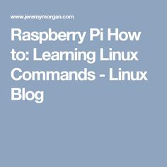 Raspberry Pi How to: Learning Linux Commands - Linux Blog