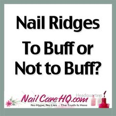 www.NailCareHQ.com— Ridges In Nails. To Buff or Not To Buff? ASK ANA - Ana tackles the often miss-understood nail ridges using new scientific information.