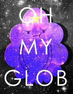 Lumpy Space Princess ::: Adventure Time ::: Oh my glob ::: lumpin