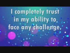 I completely trust in my ability to face any challenge.    This affirmation is read verbally once before being sped up and repeated supraliminally 200 additional times in various formats.  For Best Results: Listen to the recording while saying the affirmations to yourself and visualizing the outcome you desire.