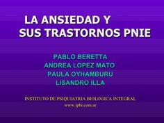 LA ANSIEDAD Y  SUS TRASTORNOS PNIE PABLO BERETTA ANDREA LOPEZ MATO  PAULA OYHAMBURU LISANDRO ILLA INSTITUTO DE PSIQUIATRIA...
