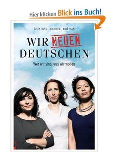 Wir neuen Deutschen: Wer wir sind, was wir wollen: Amazon.de: Alice Bota, Khuê Pham, Özlem Topçu: Bücher