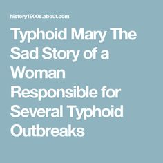 Typhoid Mary The Sad Story of a Woman Responsible for Several Typhoid Outbreaks