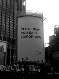 Love this Nike ad. Just do it The Words, Mood Quotes, Life Quotes, Family Quotes, Yesterday You Said Tomorrow, Tomorrow Tomorrow, Nike Ad, Motivational Quotes, Inspirational Quotes