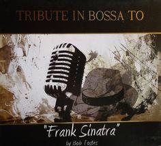 Bob Tostes - Tribute in Bossa to Frank Sinatra