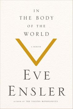 In the Body of the World, by Eve Ensler | Community Post: 17 Books That Should Be On Your Summer Reading List