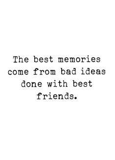 The Best Memories Come From Bad Ideas Done with Best Friends Quotes friendship quotes Quotes Funny Sarcastic, Best Friend Quotes Funny, Besties Quotes, Girlfriend Quotes, Cute Quotes, Bffs, Love Quotes For Friends, Funny Quotes About Friends, Missing Best Friend Quotes