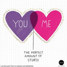 Valentine's Day Quotes: You + Me = The Perfect Amount of Stupid